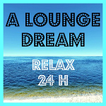A LOUNGE DREAM - Relax 24H