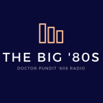 Doctor Pundit Radio - The Big '80s